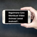 Membuat Video Animasi Lewat Android